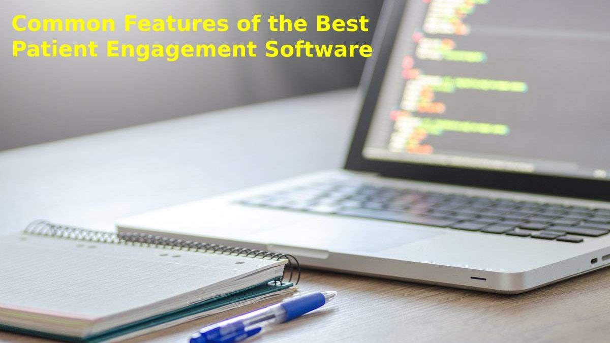 Common Features of the Best Patient Engagement Software