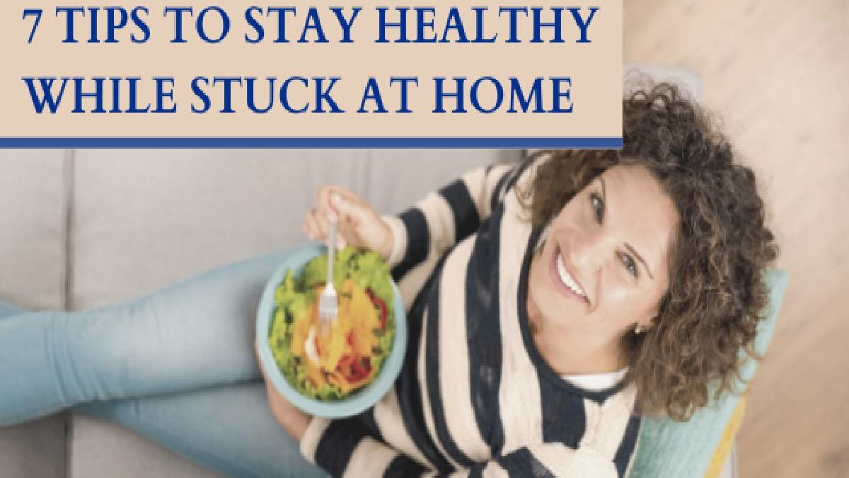 7 Tips to Stay Healthy While Stuck at Home