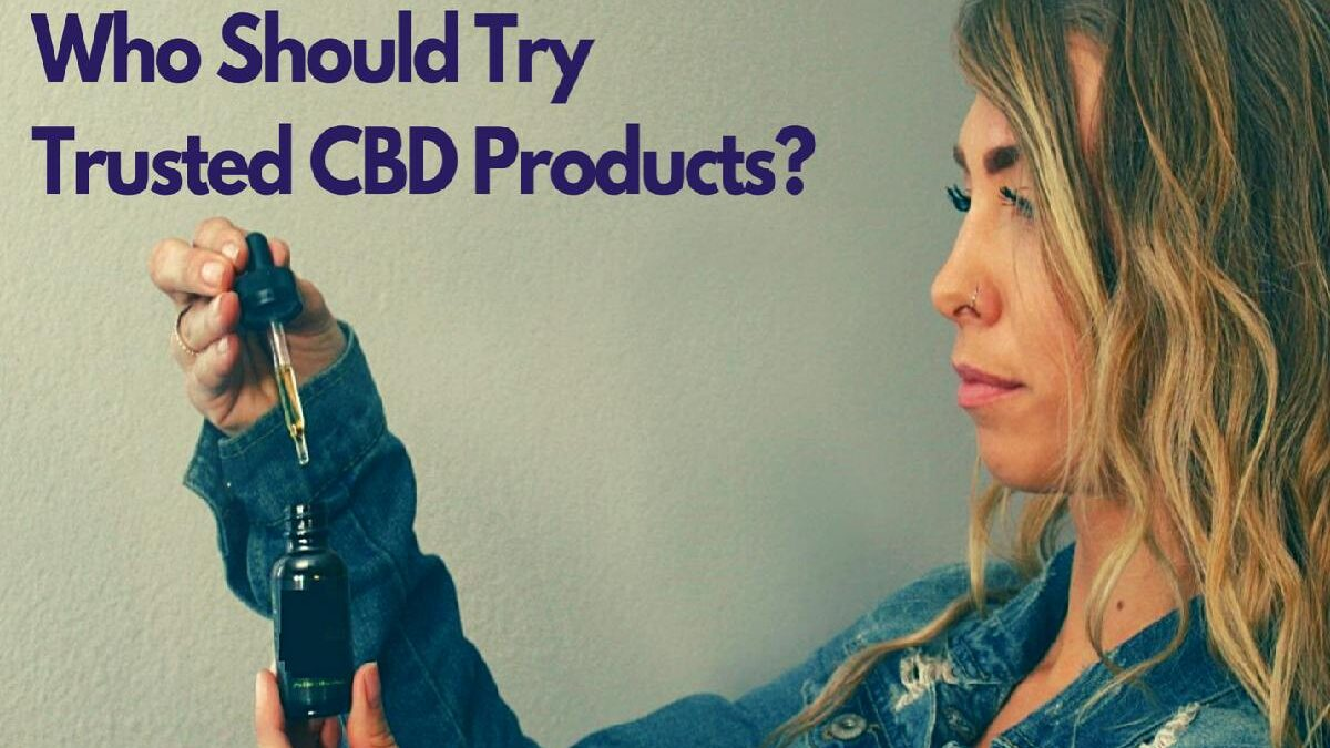 Who Should Try Trusted CBD Products?