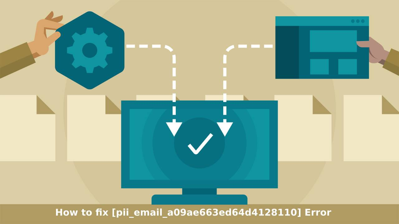 How to fix pii_email_a09ae663ed64d4128110 Error Code