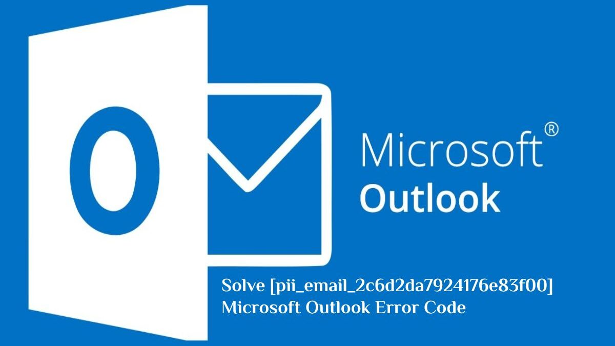How to Solve [pii_email_2c6d2da7924176e83f00] Microsoft Outlook Error Code?