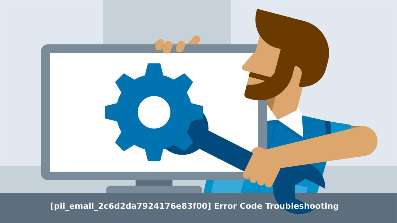 pii_email_2c6d2da7924176e83f00 Error Code Troubleshooting