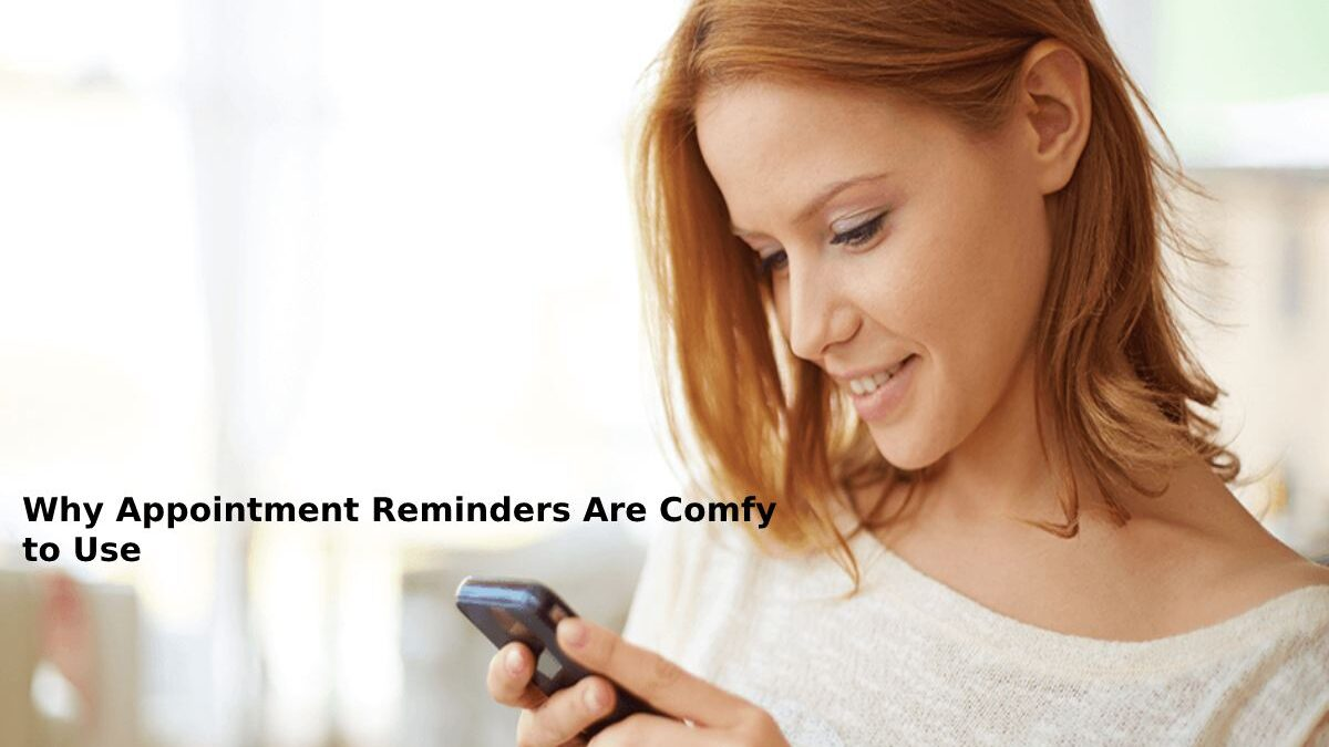 Why Appointment Reminders Are Comfy to Use